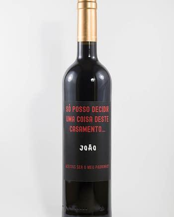 Garrafa de vinho tinto com rótulo personalizado - Casamento - Padrinho, só posso decidir uma coisa neste casamento